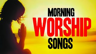 Early Morning Worship f๐r Prayer - Morning Worship Songs 2020 = Worship Songs 2020