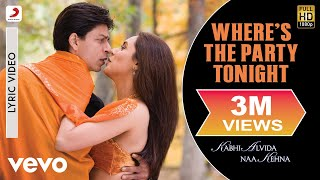 Where s the Party Tonight Lyric Kabhi Alvida Naa Kehna