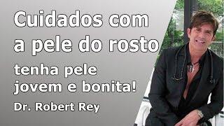 Dr. Rey - cuidados simples com a pele do rosto - Tenha pele jovem e bonita!