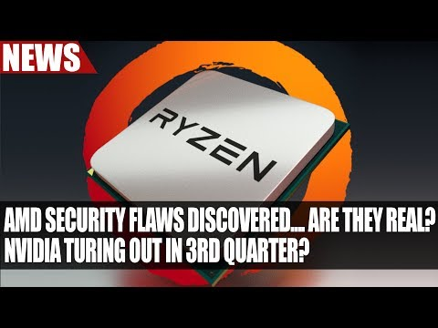 AMD CPU Security Flaws Found But Are they Genuine? | Nvidia GTX 2000 Series Out in 3rd Quarter ?