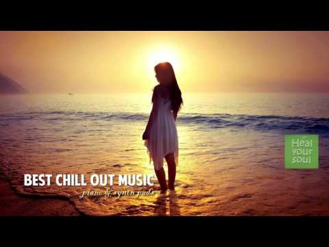 BEST CHILL OUT MUSIC || Piano & Synth Pad ||  HEAL YOUR SOUL