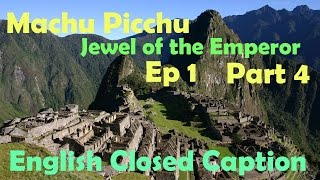 "Machu Picchu and The Jewels of Emperor ""Documentary"" Ep1 part4 (English Closed Caption)"
