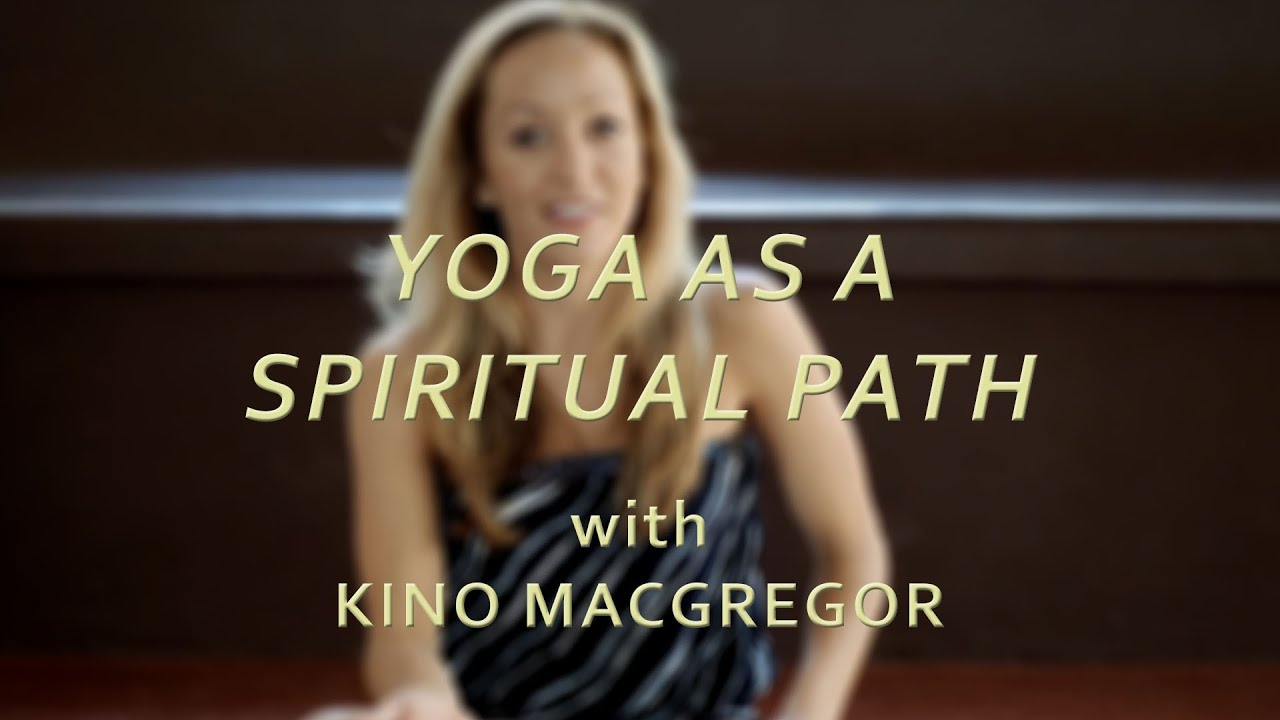 Taking Ashtanga Yoga as a Spiritual Path - Kino MacGregor
