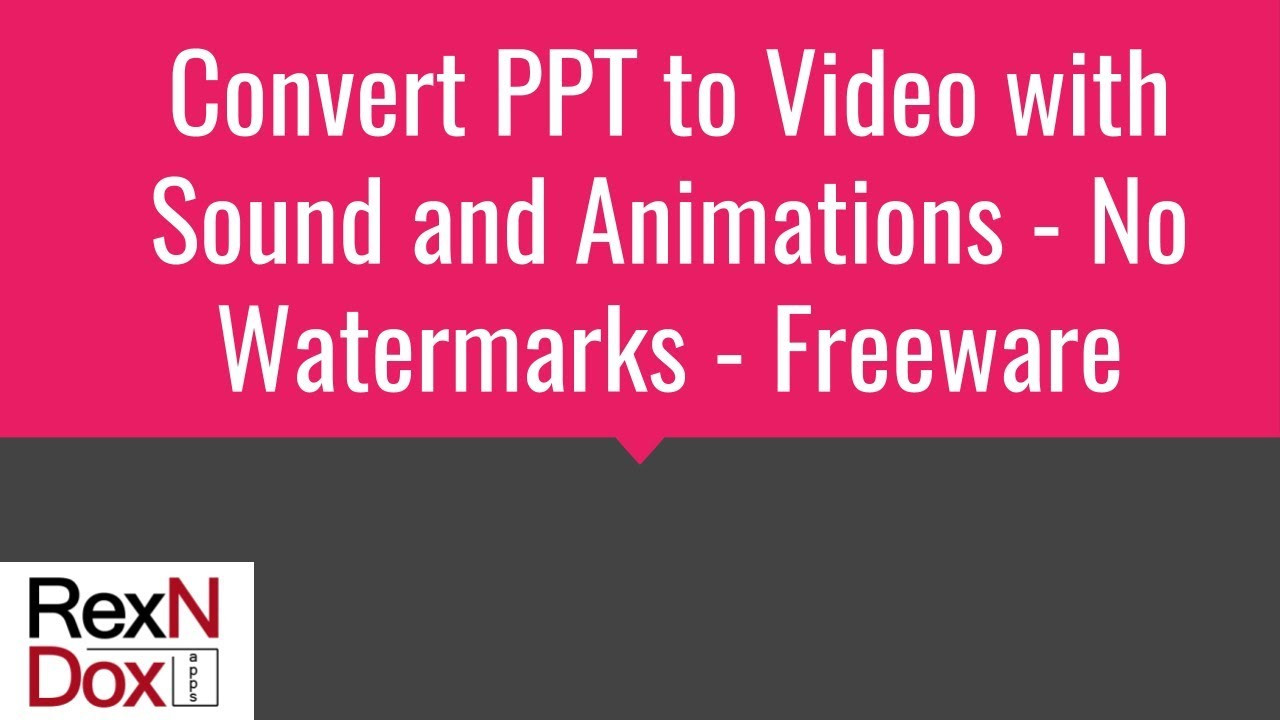 Convert PPT to Video with Sound and Animations for Free - No Watermarks -  Freeware