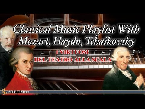 Classical Music Playlist With Mozart, Haydn, Tchaikovsky - I Virtuosi del Teatro alla Scala