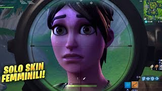 I can ONLY KILL FEMMINILI SkinS! Fortnite ITA!