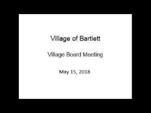 Village of Bartlett - Village Board Meeting - May 15, 2018
