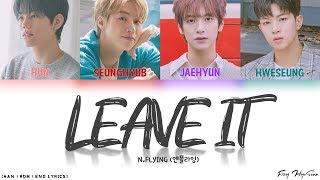 N.FLYING (엔플라잉) - 놔 (Leave It) (Color Coded Han|Rom|Eng Lyrics/가사)