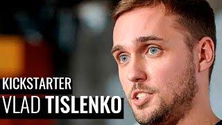 Влад Тесленко про выход на Кикстартер   Vlad Teslenko about Kickstarter