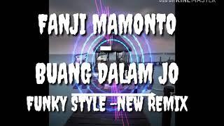 FANJI MAMONTO - BUANG DALAM JO -FUNKY STYLE - NEW REMIX - 2K18!!!