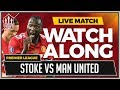 Stoke City vs Manchester United LIVE Stream Watchalong