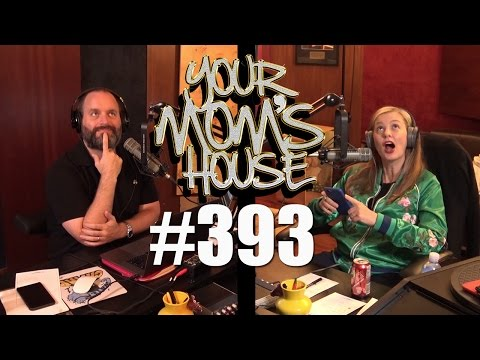 Your Mom's House Podcast - Ep. 393