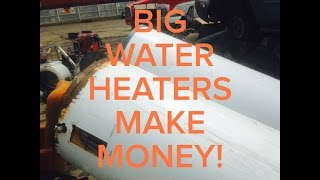 #63 Big Water Heaters Make Money! Make Money Recycling!