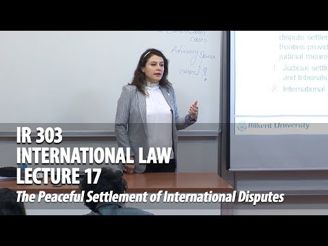 IR 303 - Lec17 - The Peaceful Settlement of International Disputes