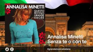 Watch Annalisa Minetti Senza Te O Con Te video