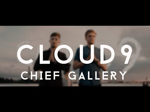 Chief Gallery - Cloud 9 [OFFICIAL VIDEO]