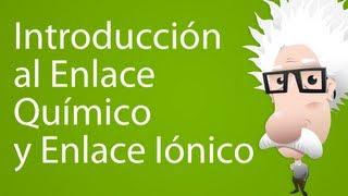 Introducción al Enlace Químico y el Enlace Iónico
