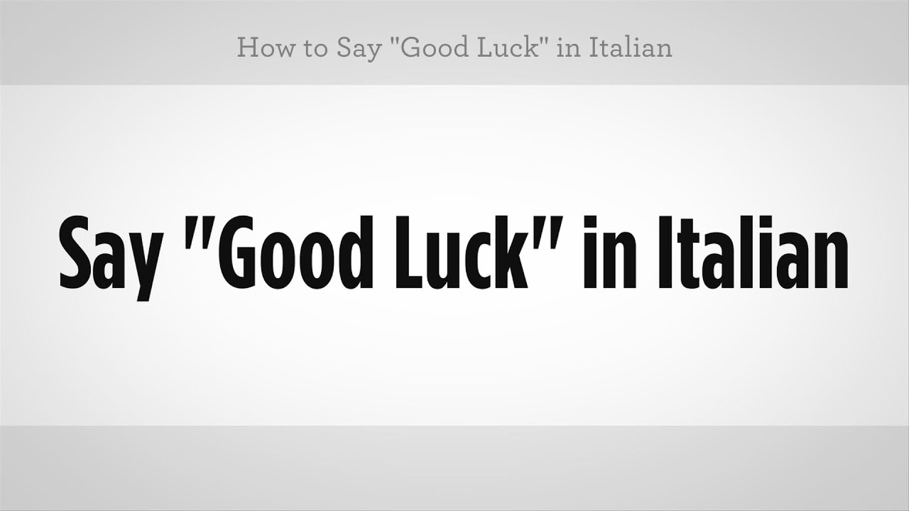 "how to say ""good luck"" in italian 