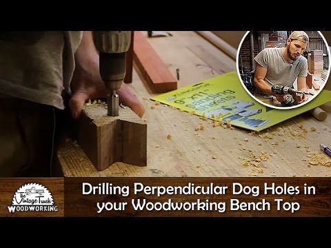 Diy Drilling Perpendicular Dog Holes In Your Woodworking Bench Top