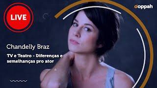 LIVE - Chandelly Braz  (TV e Teatro - Diferenças e semelhanças para o ator)   Ooppah PLAY