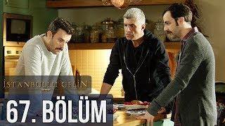 İstanbullu Gelin 67. Bölüm