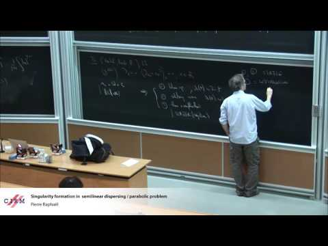 Pierre Raphaël: Singularity formation in semi linear dispersing / parabolic problem