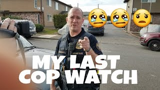 Im retired as of right now from Copwatching the Streets of Portland...