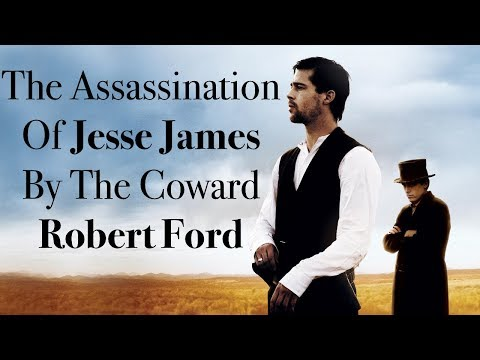 The Assassination of Jesse James By The Coward Robert Ford Analysis - History, Perception, & Stories