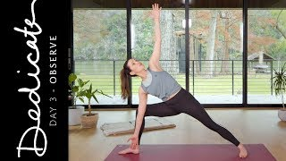 Dedicate - Day 3 - Observe | Yoga With Adriene