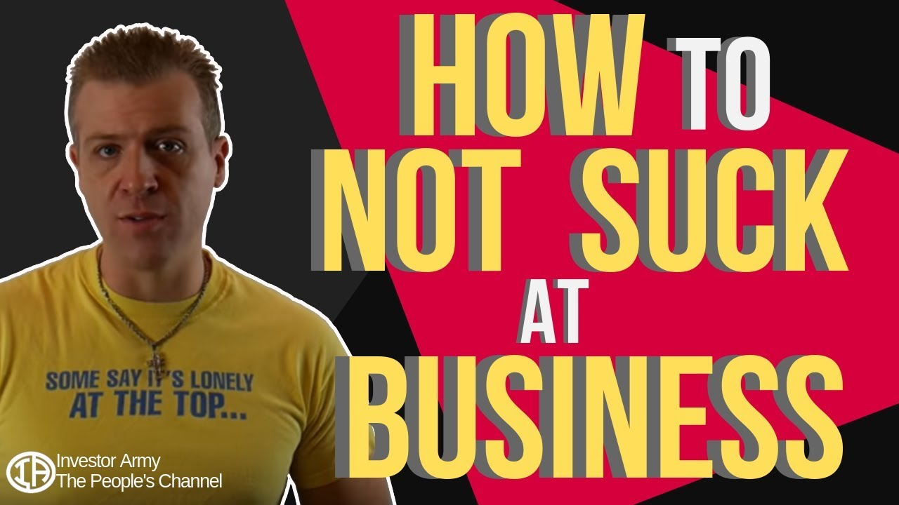 How To NOT SUCK at Business!!!