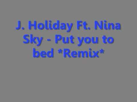 J Holiday Ft Nina Sky Put you to bed *Remix * *Lyrics in info box*