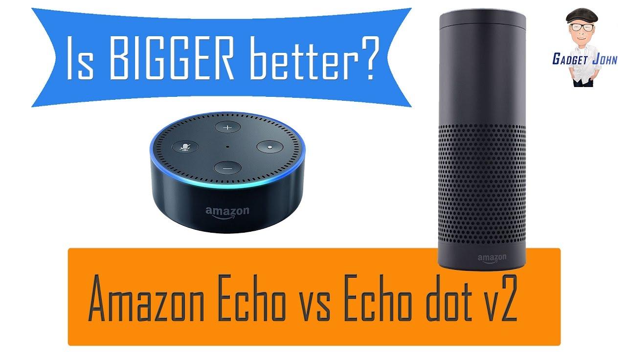 is bigger better amazon echo vs echo dot v2 youtube. Black Bedroom Furniture Sets. Home Design Ideas