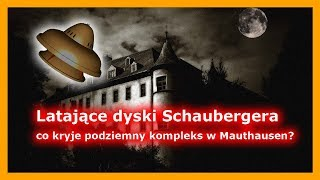 Latające dyski Schaubergera - co kryje podziemny kompleks w Mauthausen?
