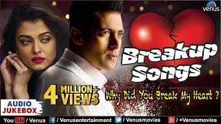 bollywood breakup songs why did you break my heart   jukebox   hindi sad songs best collection