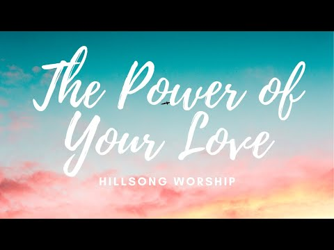 The Power Of Your Love- Hillsong Worship  || Lyrics || Chiara Estelle