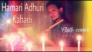 Hamari adhuri kahani || Arijit Singh || flute cover - Bansuri || Instrumental