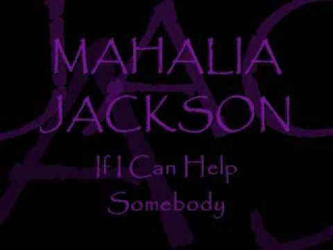 MAHALIA JACKSON ~ If I Can Help Somebody