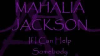 Watch Mahalia Jackson If I Can Help Somebody video