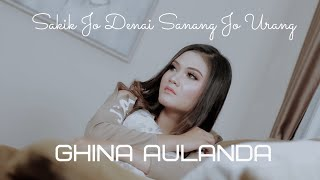 Download Mp3 Ghina Aulanda - Sakik Jo Denai Sanang Jo Urang