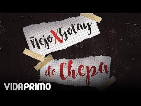 Ñejo - De Chepa ft. Gotay El Autentiko