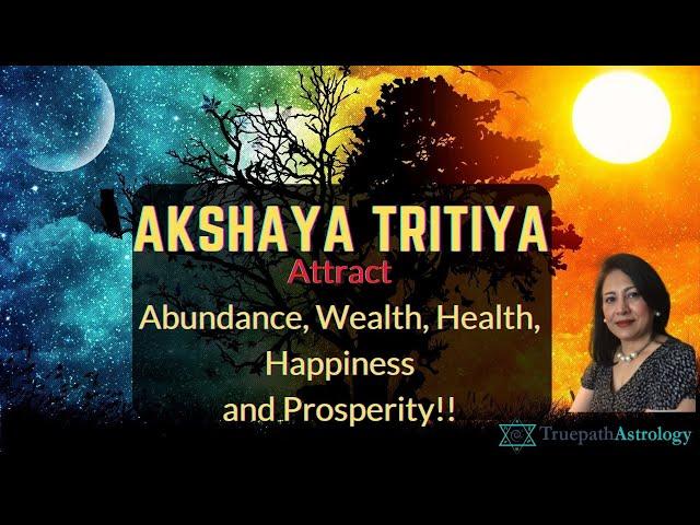 Akshaya Tritiya - Attract Abundance, Prosperity, Happiness, Health, Wealth and Success!!