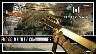 Warface FMG Gold Fita e Como Esta a Comunidade ?