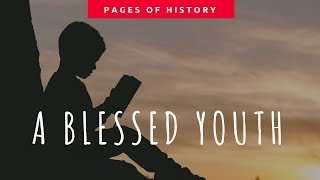 Pages of History - Episode 2: A Blessed Youth