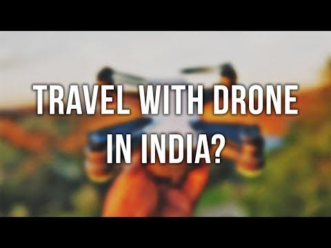 How to TRAVEL IN and OUT of INDIA with a DRONE?