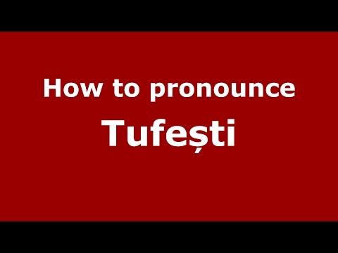 How to pronounce Tufești (Romanian/Romania) - PronounceNames.com