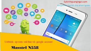 Masstel N558 hard reset - xóa tài khoản google account 6.0.1
