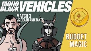 Budget Magic: Mono-Black Vehicles vs Death and Taxes (Match 3)