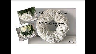 DIY: Rosen aus Butterbrotpapier, Tischkranz, Türkranz, Wandkranz Selbermachen (How to) / Deko Jana