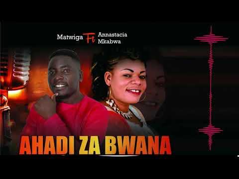 Download Ahadi za Bwana- by Matwiga ft Anastacia Mkabwa.......Audio Twiga Records