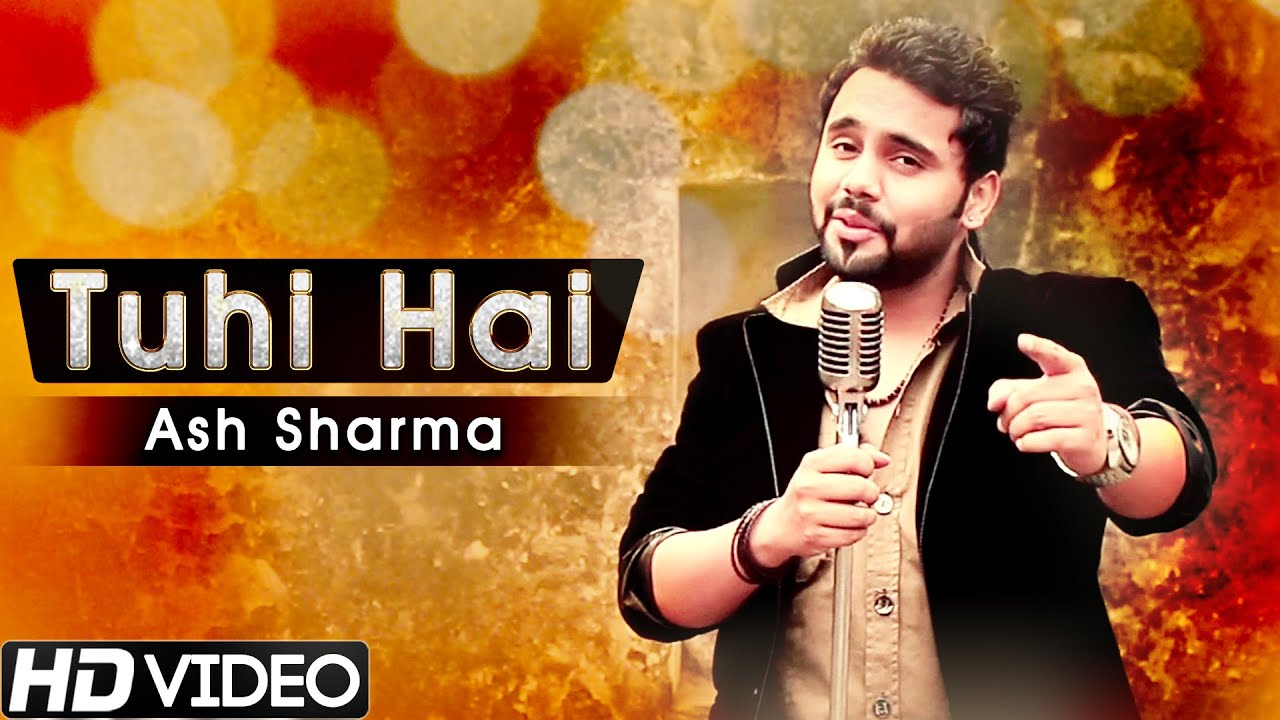 tu hi hai ash sharma official video new hindi romantic songs 2015 youtube. Black Bedroom Furniture Sets. Home Design Ideas